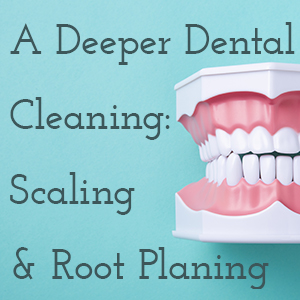 A deeper dental cleaning: Scaling & root planing