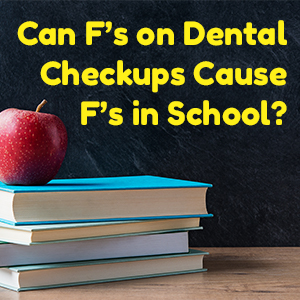 Can F's on dental checkups cause F's in school?